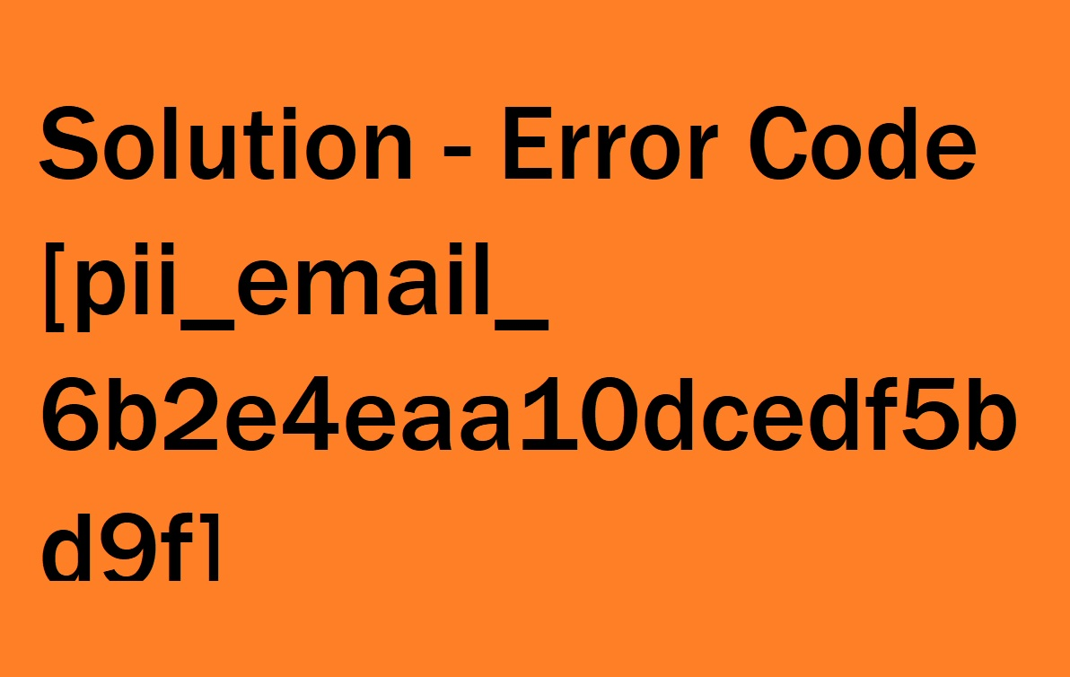 How to Fix [pii_email_d200066ac79508d84263] Error Code 2021?