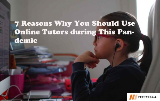 7 Reasons Why You Should Use Online Tutors during This Pandemic