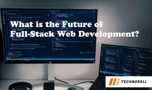 What is the Future of Full-Stack Web Development?