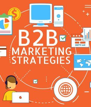 6 B2B Marketing Strategies That May Help Your Business